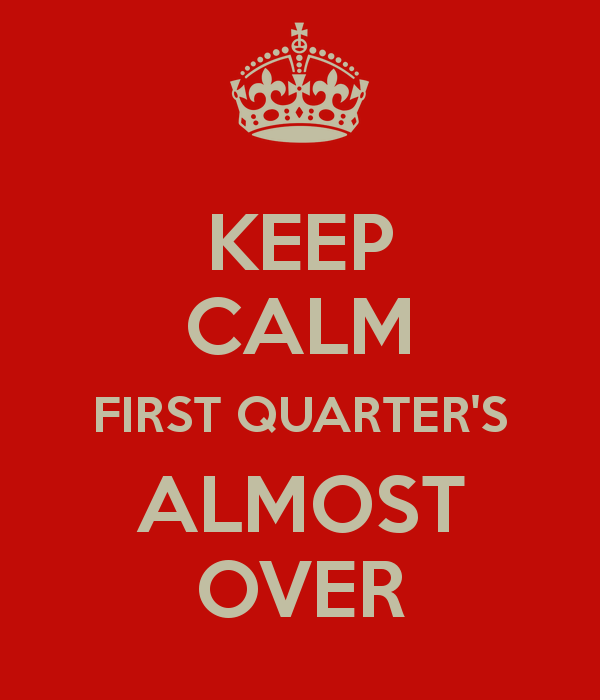 First+quarter+ends+Friday